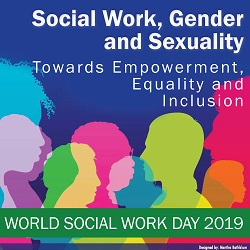 World Social Work Day 2019: Social Work, Gender and Sexuality—Towards Empowerment, Equality and Inclusion